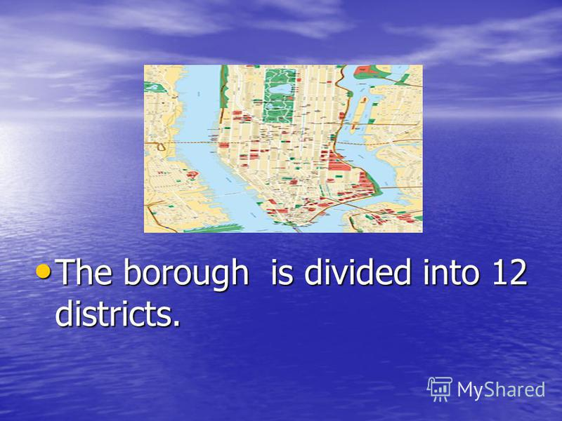 The borough is divided into 12 districts. The borough is divided into 12 districts.