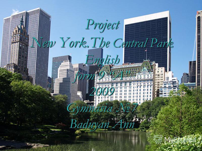 Project New York.The Central Park English form 9 A 2009 Gymnasia 7 Baduyan Ann