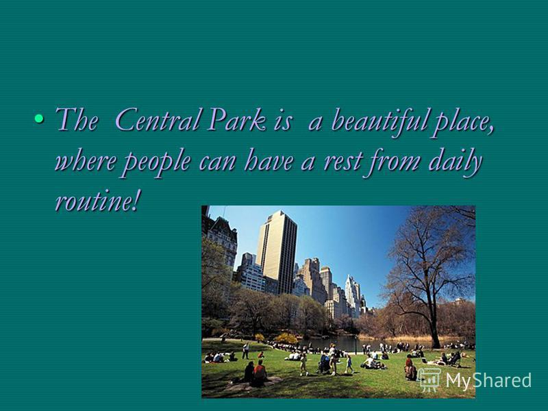 The Central Park is a beautiful place, where people can have a rest from daily routine!The Central Park is a beautiful place, where people can have a rest from daily routine!