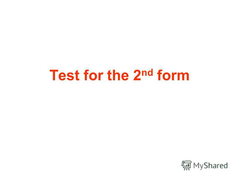 Test for the 2 nd form