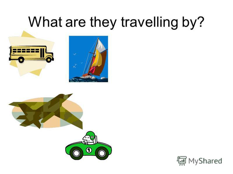 What are they travelling by?