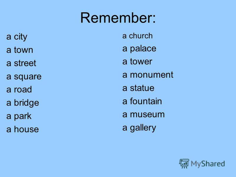Remember: a city a town a street a square a road a bridge a park a house a church a palace a tower a monument a statue a fountain a museum a gallery