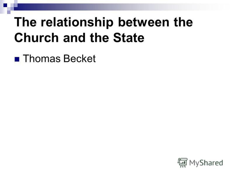 The relationship between the Church and the State Thomas Becket