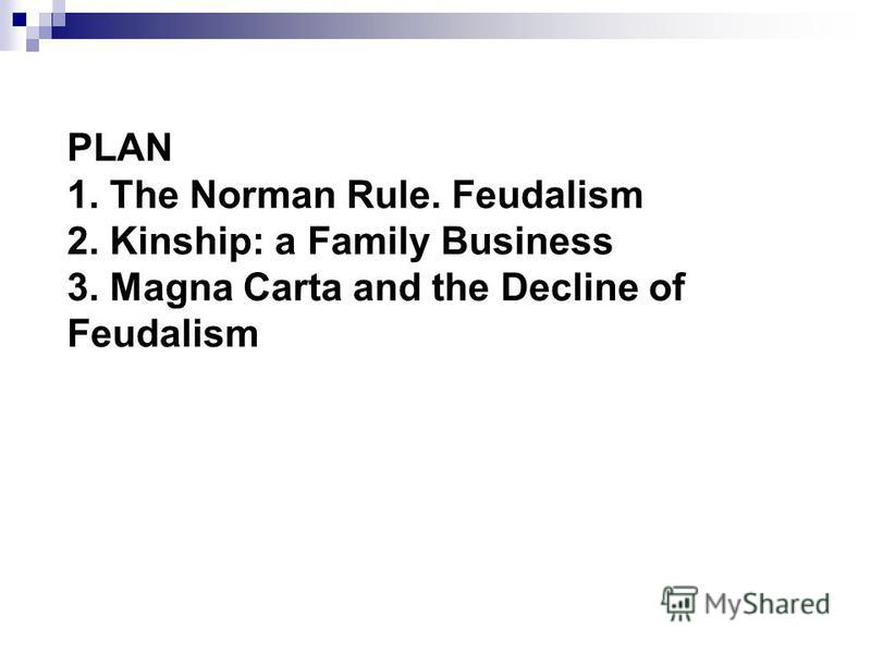 PLAN 1. The Norman Rule. Feudalism 2. Kinship: a Family Business 3. Magna Carta and the Decline of Feudalism