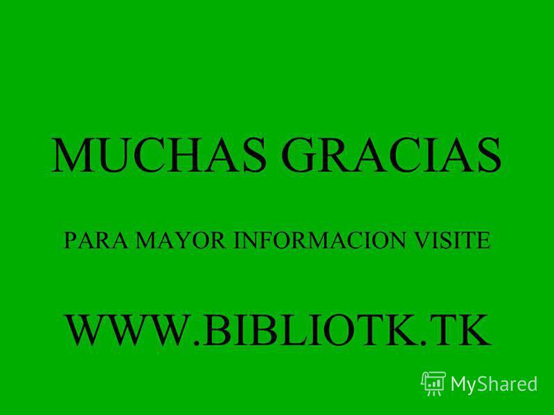 MUCHAS GRACIAS PARA MAYOR INFORMACION VISITE WWW.BIBLIOTK.TK