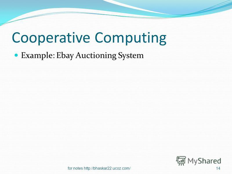 Cooperative Computing Example: Ebay Auctioning System 14for notes http://bhaskar22.ucoz.com/