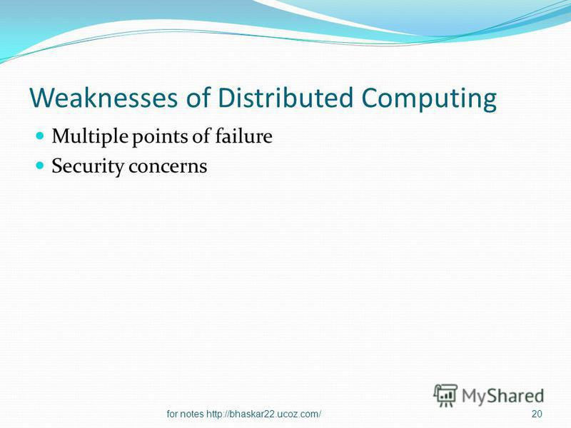 Weaknesses of Distributed Computing Multiple points of failure Security concerns 20for notes http://bhaskar22.ucoz.com/
