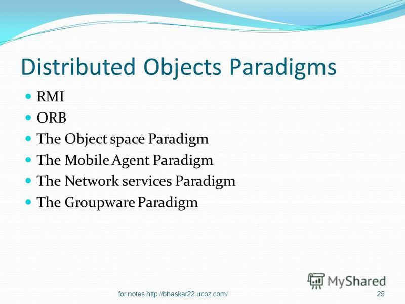 Distributed Objects Paradigms RMI ORB The Object space Paradigm The Mobile Agent Paradigm The Network services Paradigm The Groupware Paradigm 25for notes http://bhaskar22.ucoz.com/