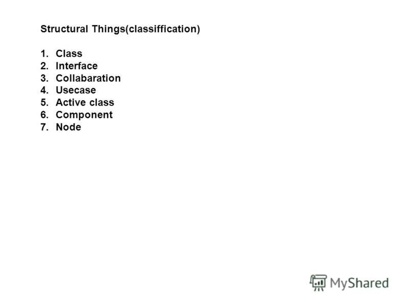Structural Things(classiffication) 1.Class 2.Interface 3.Collabaration 4.Usecase 5.Active class 6.Component 7.Node
