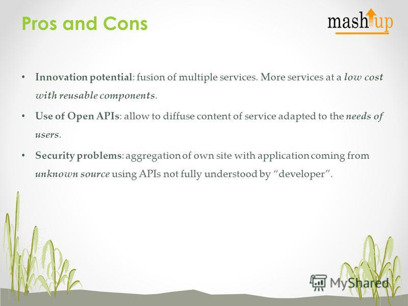 Innovation potential: fusion of multiple services. More services at a low cost with reusable components. Use of Open APIs: allow to diffuse content of service adapted to the needs of users. Security problems: aggregation of own site with application