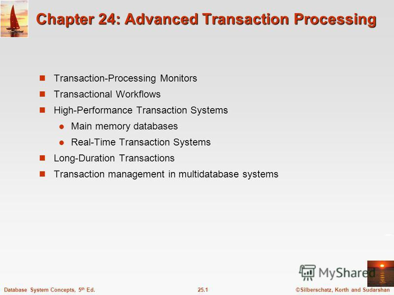 ©Silberschatz, Korth and Sudarshan25.1Database System Concepts, 5 th Ed. Chapter 24: Advanced Transaction Processing Transaction-Processing Monitors Transactional Workflows High-Performance Transaction Systems Main memory databases Real-Time Transact