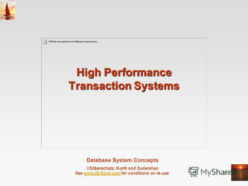 Database System Concepts ©Silberschatz, Korth and Sudarshan See www.db-book.com for conditions on re-usewww.db-book.com 28 High Performance Transaction Systems