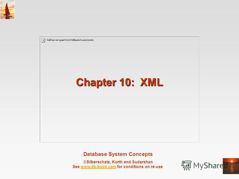 Database System Concepts ©Silberschatz, Korth and Sudarshan See www.db-book.com for conditions on re-usewww.db-book.com Chapter 10: XML
