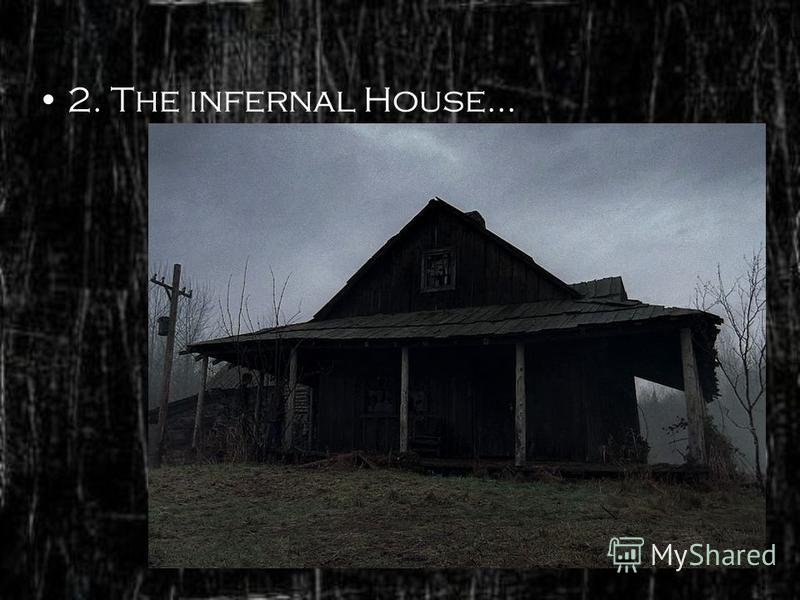 2. The infernal House…