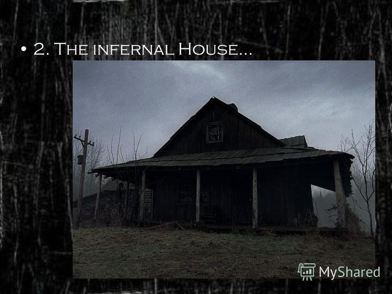 2. The infernal House…