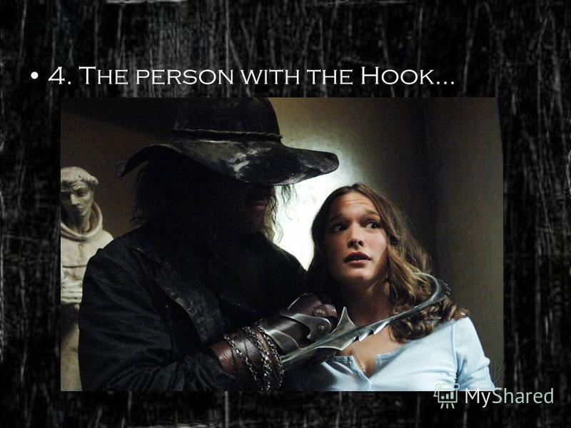 4. The person with the Hook…