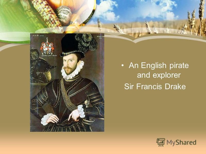 An English pirate and explorer Sir Francis Drake