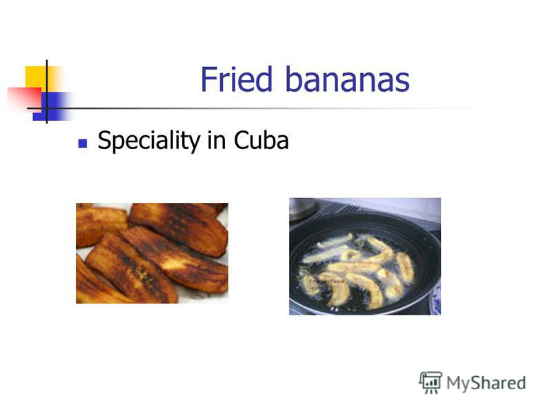Fried bananas Speciality in Cuba