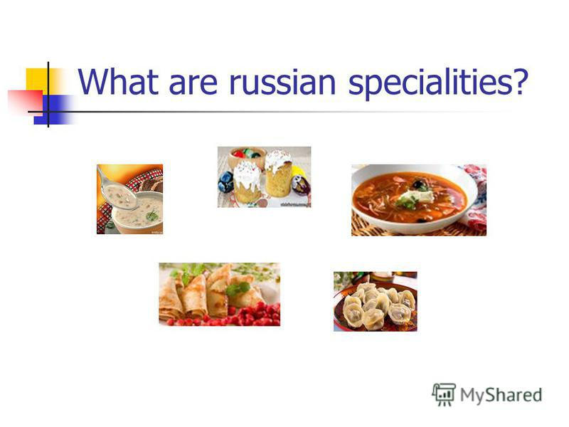 What are russian specialities?