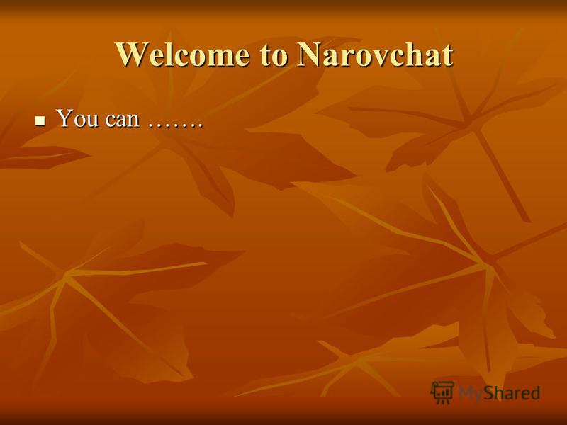 Welcome to Narovchat You can ……. You can …….