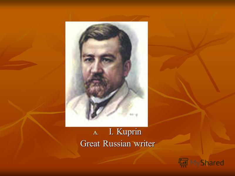 A. I. Kuprin Great Russian writer