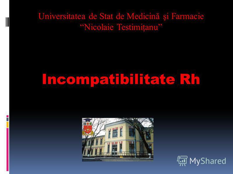 Universitatea de Stat de Medicină şi Farmacie Nicolaie Testimiţanu Incompatibilitate Rh