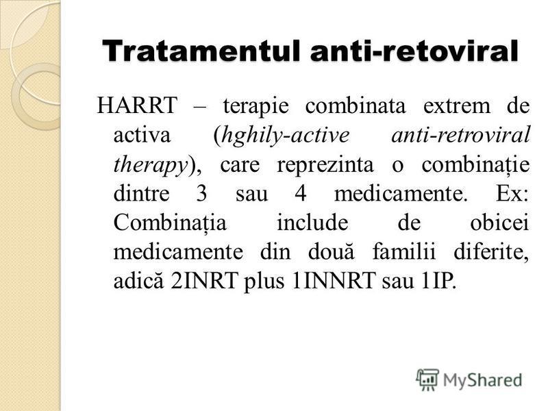 Tratamentul anti-retoviral HARRT – terapie combinata extrem de activa (hghily-active anti-retroviral therapy), care reprezinta o combinaţie dintre 3 sau 4 medicamente. Ex: Combinaţia include de obicei medicamente din două familii diferite, adică 2INR