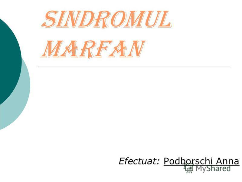 Sindromul Marfan Efectuat: Podborschi Anna