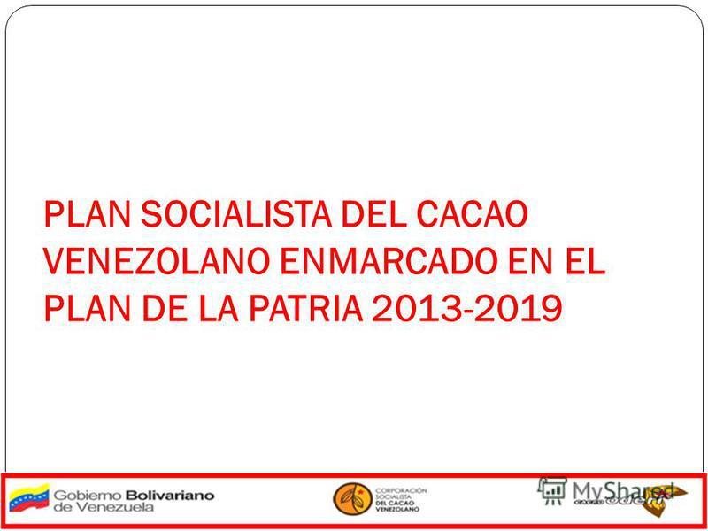 PLAN SOCIALISTA DEL CACAO VENEZOLANO ENMARCADO EN EL PLAN DE LA PATRIA 2013-2019