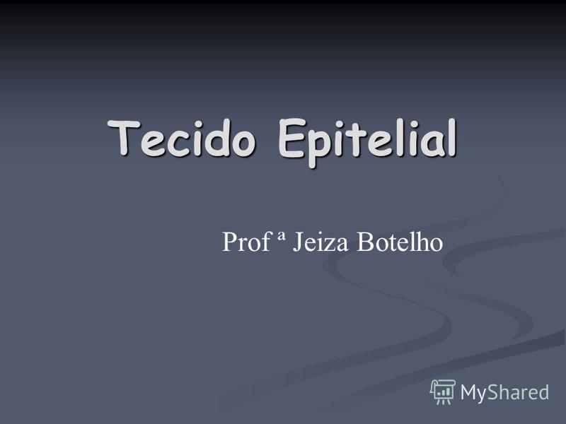 Tecido Epitelial Prof ª Jeiza Botelho