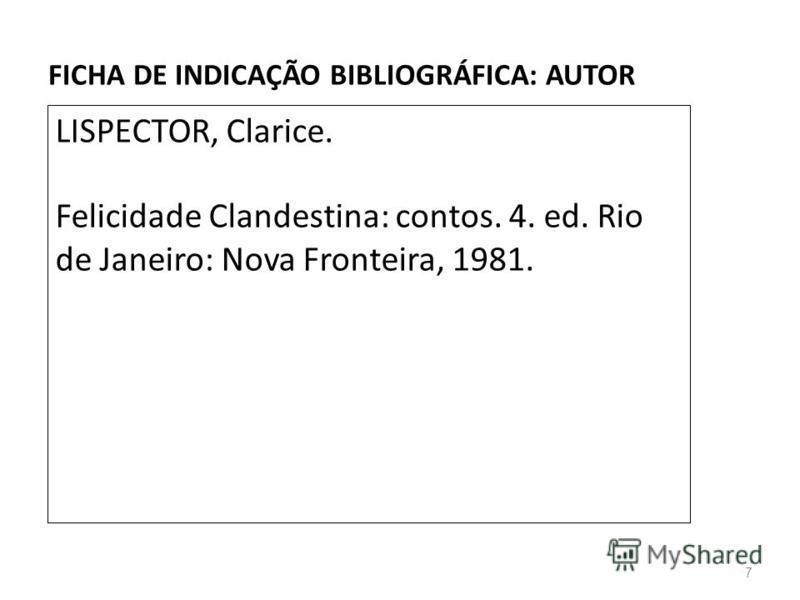 FICHA DE INDICAÇÃO BIBLIOGRÁFICA: AUTOR LISPECTOR, Clarice. Felicidade Clandestina: contos. 4. ed. Rio de Janeiro: Nova Fronteira, 1981. 7