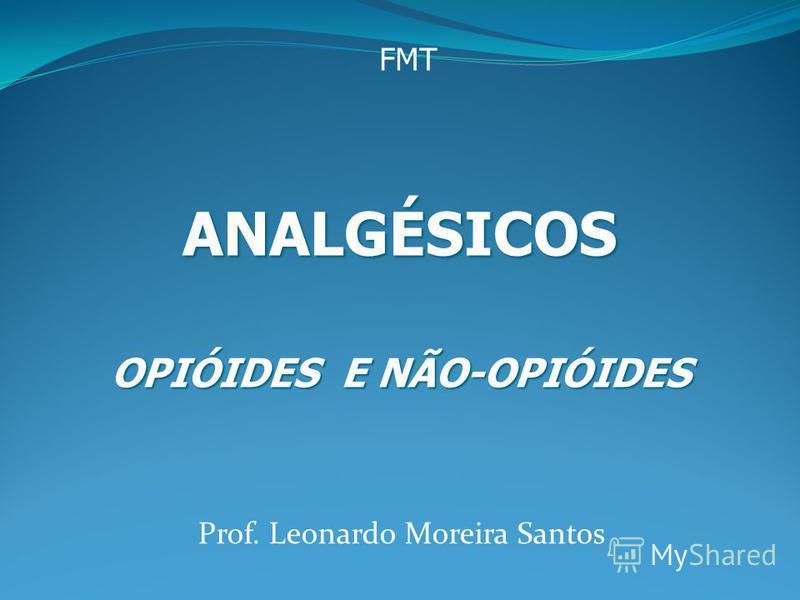 Prof. Leonardo Moreira Santos ANALGÉSICOS OPIÓIDES E NÃO-OPIÓIDES FMT