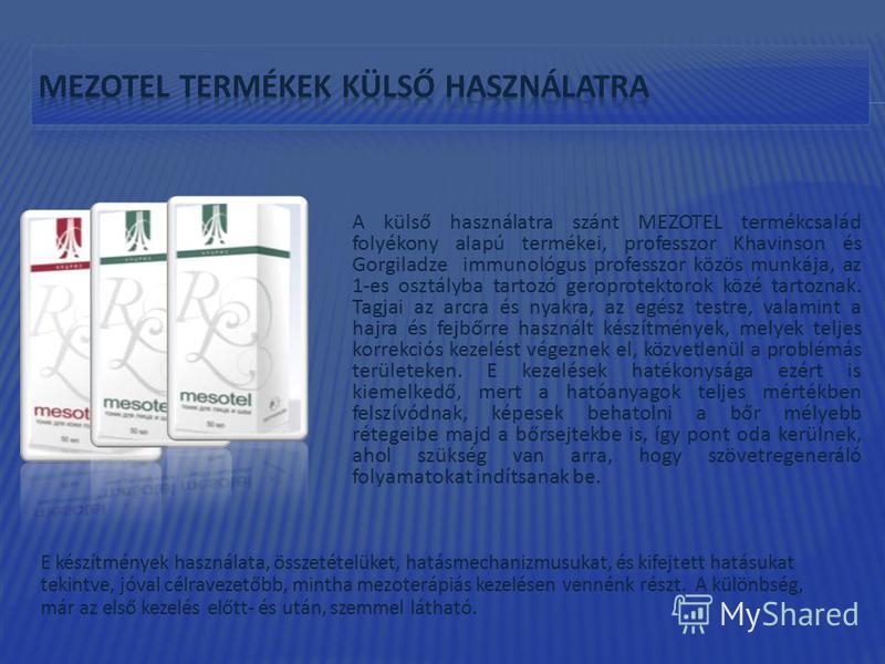 A külső használatra szánt MEZOTEL termékcsalád folyékony alapú termékei, professzor Khavinson és Gorgiladze immunológus professzor közös munkája, az 1-es osztályba tartozó geroprotektorok közé tartoznak. Tagjai az arcra és nyakra, az egész testre, va