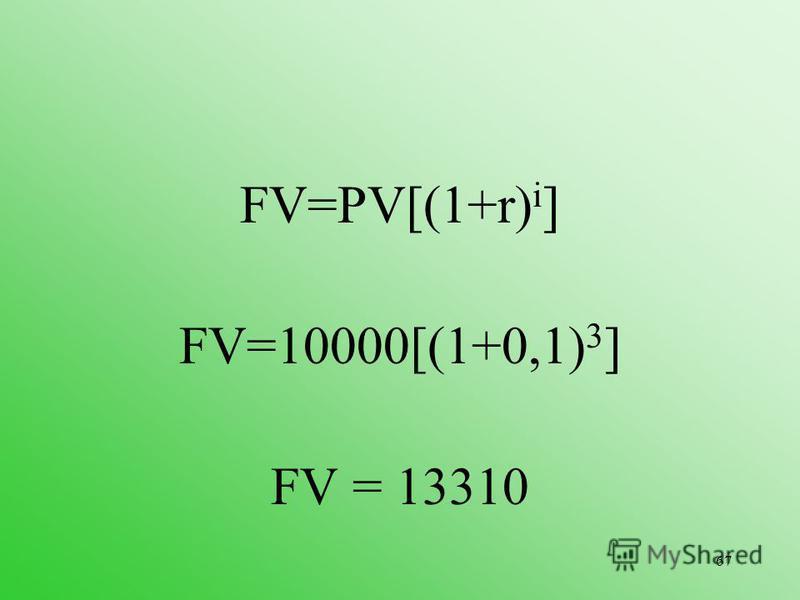67 FV=PV[(1+r) i ] FV=10000[(1+0,1) 3 ] FV = 13310
