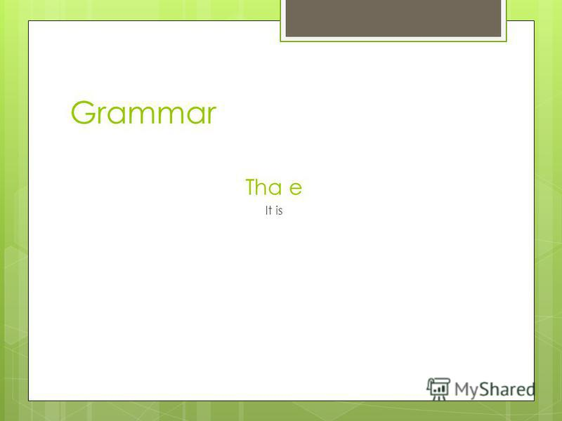 Grammar Tha e It is