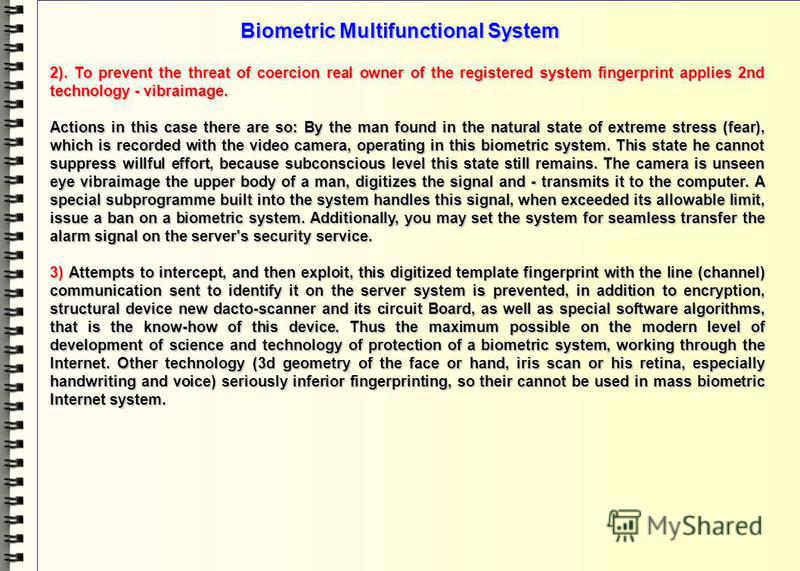Biometric Multifunctional System Russian biometric technologies necessary for BMS. To create BMS has already developed by the Russian biometric technologies: electronic fingerprinting and vibraimage. Why elected these 2 kinds of technologies? The poi