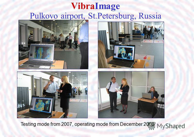 8 VibraImage Pulkovo airport, St.Petersburg, Russia Testing mode from 2007, operating mode from December 2008