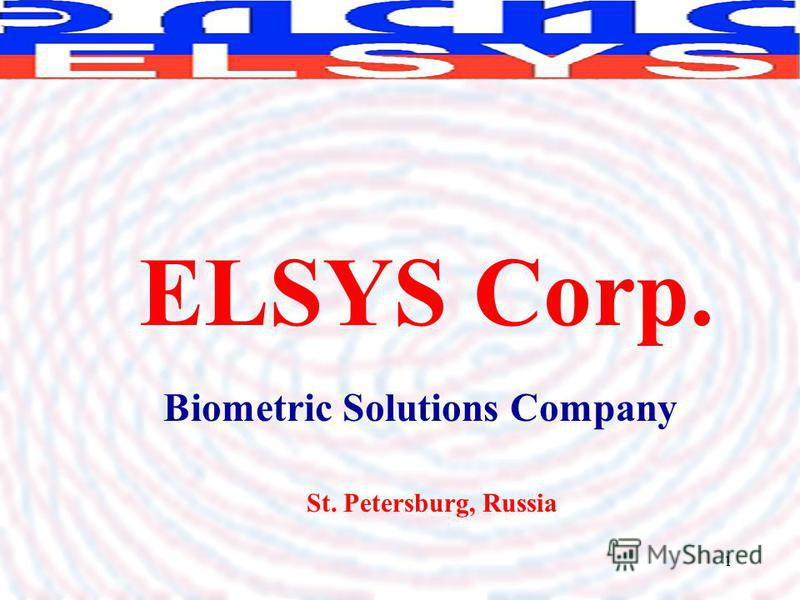 1 Biometric Solutions Company ELSYS Corp. St. Petersburg, Russia