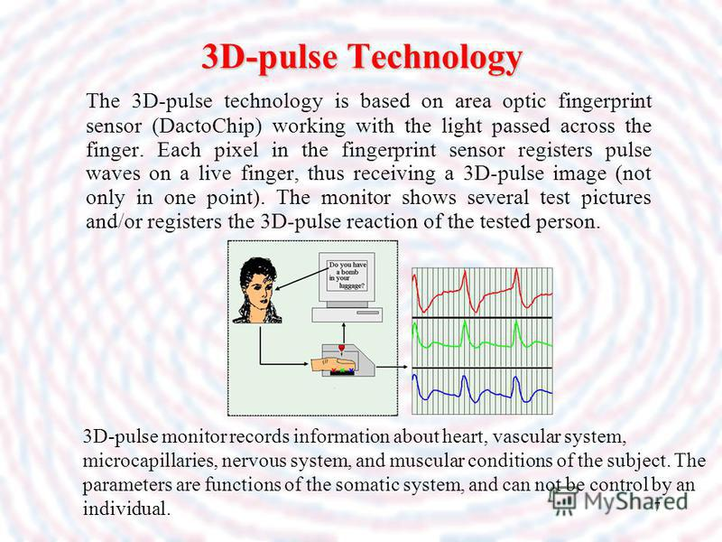 7 3D-pulse Technology The 3D-pulse technology is based on area optic fingerprint sensor (DactoChip) working with the light passed across the finger. Each pixel in the fingerprint sensor registers pulse waves on a live finger, thus receiving a 3D-puls