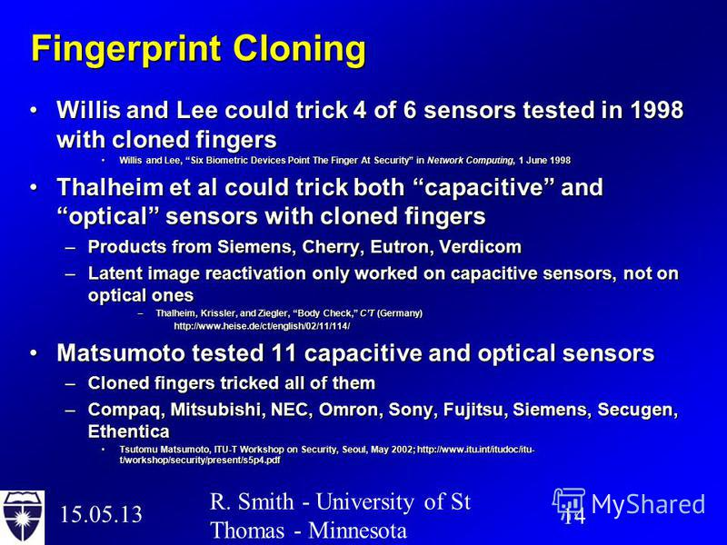 15.05.13 14 R. Smith - University of St Thomas - Minnesota Fingerprint Cloning Willis and Lee could trick 4 of 6 sensors tested in 1998 with cloned fingersWillis and Lee could trick 4 of 6 sensors tested in 1998 with cloned fingers Willis and Lee, Si