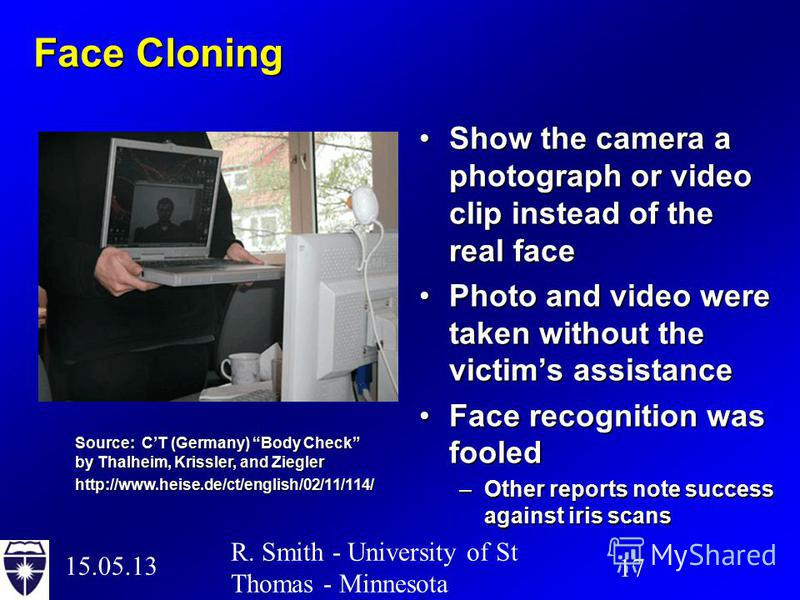 15.05.13 17 R. Smith - University of St Thomas - Minnesota Face Cloning Show the camera a photograph or video clip instead of the real faceShow the camera a photograph or video clip instead of the real face Photo and video were taken without the vict