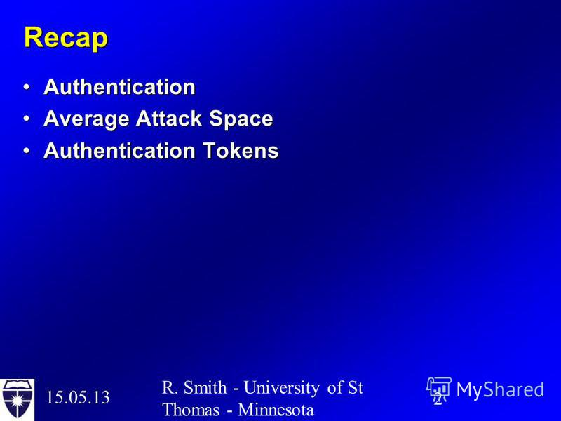 15.05.13 2 R. Smith - University of St Thomas - Minnesota Recap AuthenticationAuthentication Average Attack SpaceAverage Attack Space Authentication TokensAuthentication Tokens