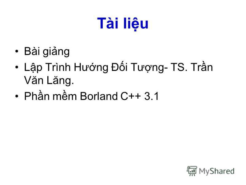 Tài liu Bài ging Lp Trình Hưng Đi Tưng- TS. Trn Văn Lăng. Phn mm Borland C++ 3.1