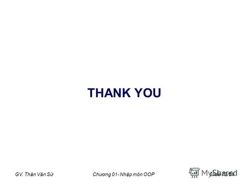GV. Thân Văn SChương 01- Nhp môn OOPSlide 72/54 THANK YOU