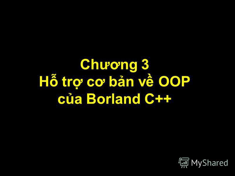 1 Chương 3 H tr cơ bn v OOP ca Borland C++