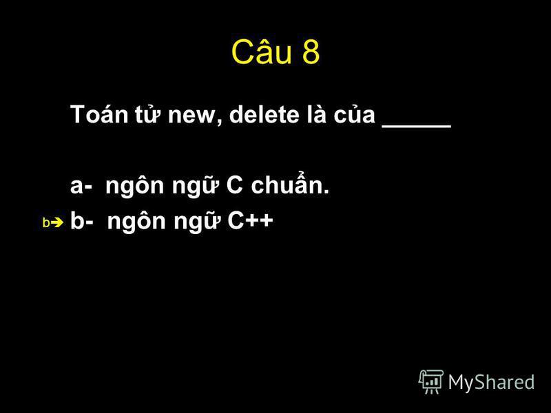 52 Câu 8 Toán t new, delete là ca _____ a- ngôn ng C chun. b- ngôn ng C++ b