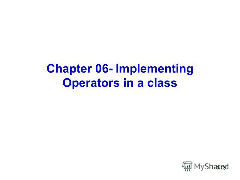 1/13 Chapter 06- Implementing Operators in a class