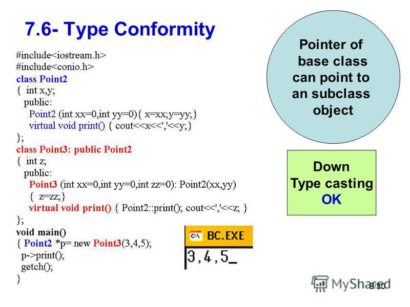 8/30 7.6- Type Conformity Pointer of base class can point to an subclass object Down Type casting OK
