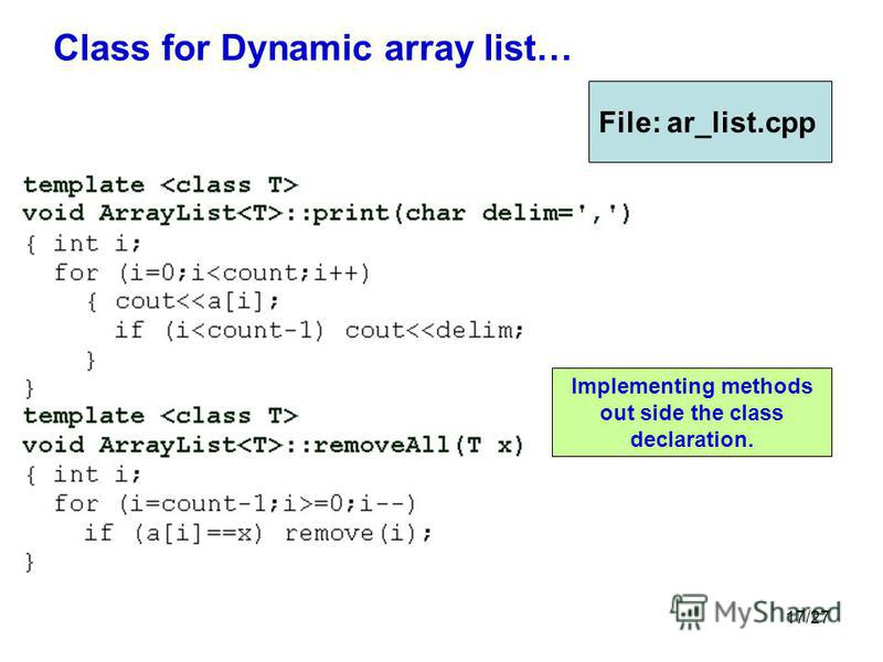 17/27 Class for Dynamic array list… File: ar_list.cpp Implementing methods out side the class declaration.