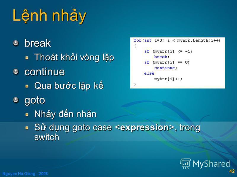 Nguyen Ha Giang - 2008 42 Lnh nhy break Thoát khi vòng lp continue Qua bưc lp k goto Nhy đn nhãn S dng goto case, trong switch
